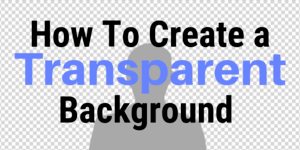 How To Create a Transparent Background