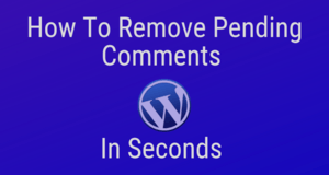 How To Remove Pending Comments In Seconds In WordPress