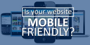 What Does It Mean To Have a Mobile-Friendly Site