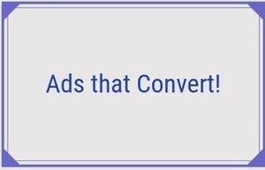 Google Ads That Convert!