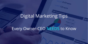Digital Marketing Tips Every Owner Needs to Know