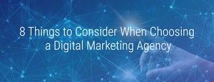 8 Things To Consider When Choosing A Digital Agency
