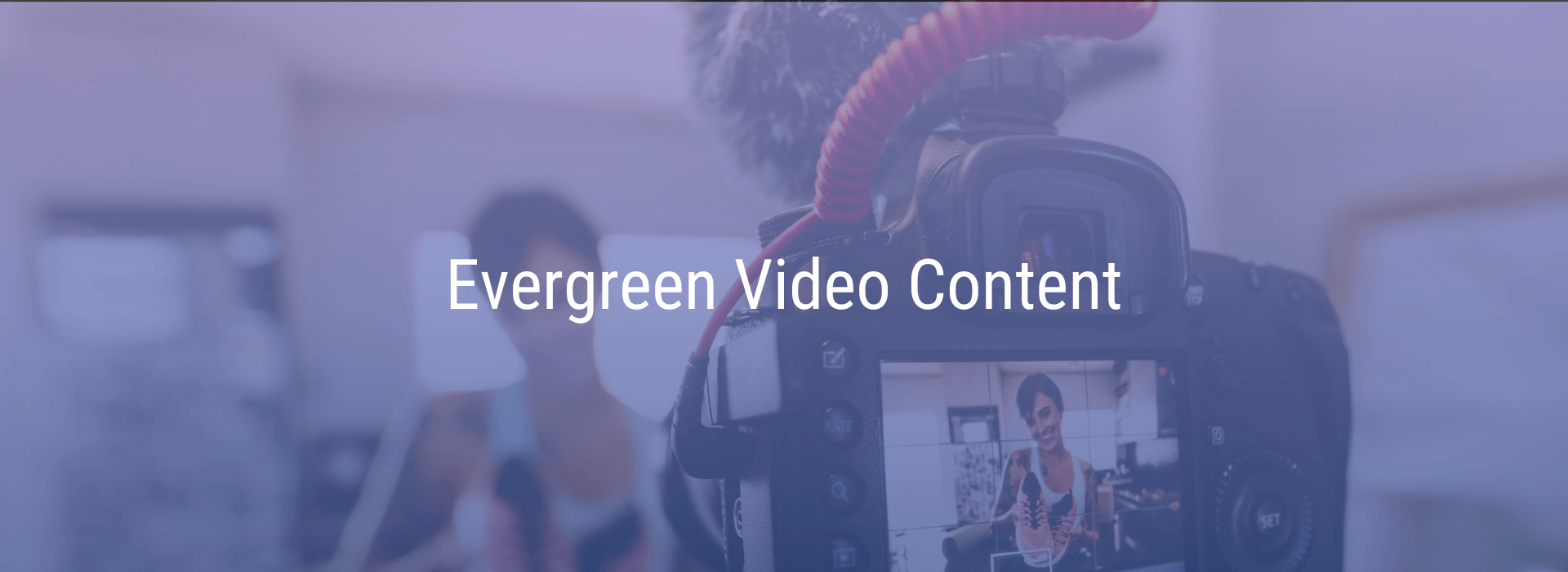 Evergreen video content Market Immersion