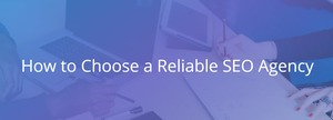 How to Choose a Reliable SEO Agency for your Business
